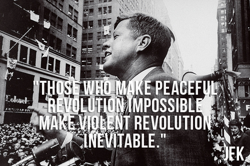 http://allnewspipeline.com/images/Those-who-make-peaceful-revolution-impossible-make-violent-revolution-inevitable-JFK.png