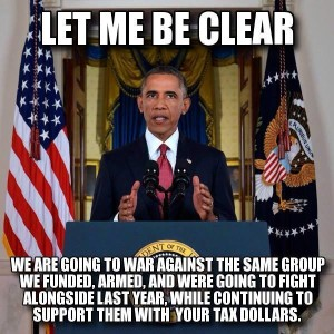 obama-letmebeclear-we_are_going_to_war_against_isis_whom_we_funded_armed_n_financed.jpg