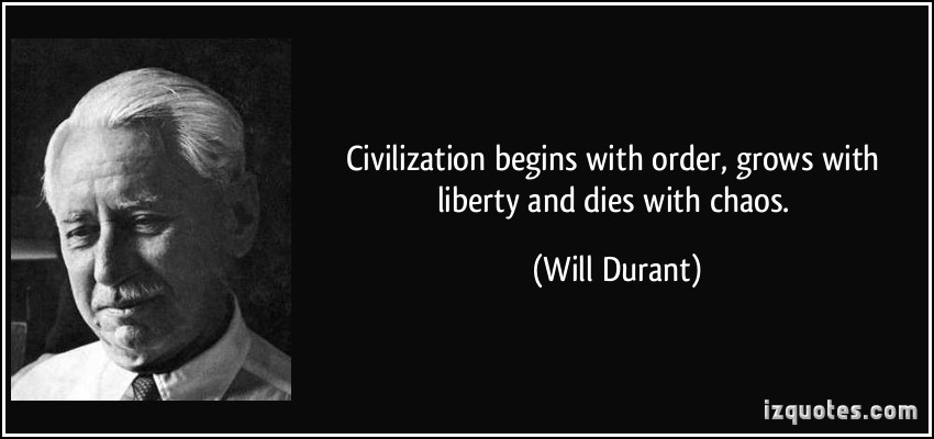 quote-civilization-begins-with-order-grows-with-liberty-and-dies-with-chaos-will-durant-54148.jpg